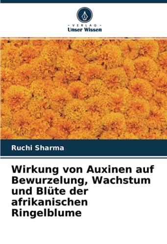 Wirkung von Auxinen auf Bewurzelung, Wachstum und Blüte der afrikanischen Ringelblume