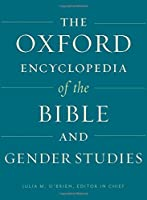 The Oxford Encyclopedia of the Bible and Gender Studies (Oxford Encyclopedias of the Bible)