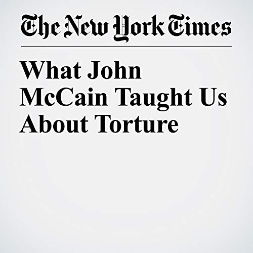 What John McCain Taught Us About Torture copertina