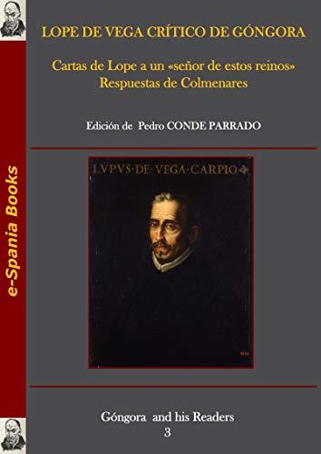 Lope de Vega crítico de Góngora: Cartas de Lope a un «señor de estos reinos». Respuestas de Colmenares
