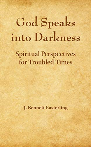 GOD SPEAKS INTO DARKNESS: Spiritual Perspectives for Troubled Times (Easterling J. Bennett) (English Edition)