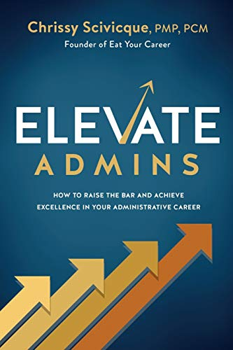 Compare Textbook Prices for ELEVATE Admins: How to Raise the Bar and Achieve Excellence in Your Administrative Career  ISBN 9781736901809 by Scivicque, Chrissy