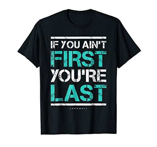 If You Aint First You're Last Shirt - Motivation Shirt