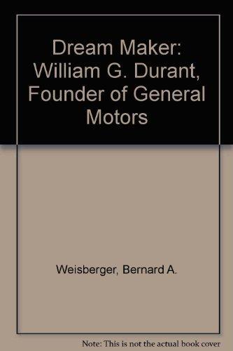 Dream Maker: William C. Durant, Founder of General Motors