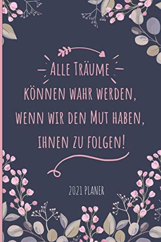 Alle Träume können wahr werden, wenn wir den Mut haben, ihnen zu folgen! 2021 Planer: 2021 Planer A5 | Wochenplanner und Monatsplaner für Frauen | mit einem motivierenden Zitat abdecken