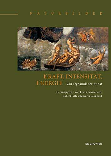 Kraft, Intensität, Energie: Zur Dynamik der Kunst (Naturbilder / Images of Nature, 2, Band 2)