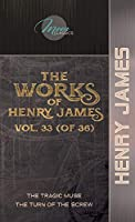 The Works of Henry James, Vol. 33 (of 36): The Tragic Muse; The Turn of the Screw (Moon Classics)