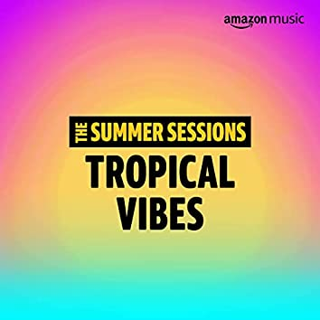 Summer Sessions: Tropical Vibes