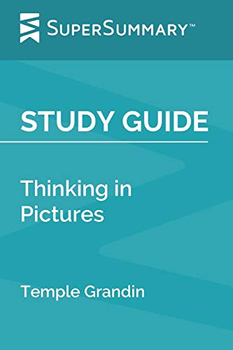 Study Guide: Thinking in Pictures by Temple Grandin (SuperSummary)