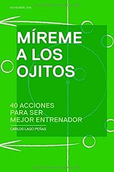 Paperback Mireme a los ojitos: 40 acciones para ser mejor entrenador (Spanish Edition) [Spanish] Book