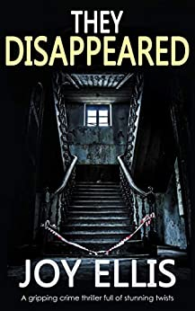 THEY DISAPPEARED a gripping crime thriller full of stunning twists (JACKMAN & EVANS Book 7) by [JOY ELLIS]
