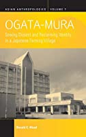 Ogata-Mura: Sowing Dissent and Reclaiming Identity in a Japanese Farming Village (Asian Anthropologies, 7)