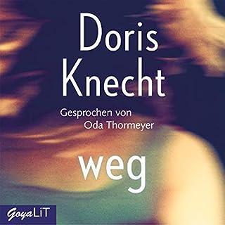 weg                   Autor:                                                                                                                                 Doris Knecht                               Sprecher:                                                                                                                                 Oda Thormeyer                      Spieldauer: 7 Std. und 19 Min.     6 Bewertungen     Gesamt 4,3