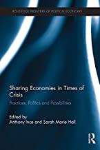 Sharing Economies in Times of Crisis: Practices, Politics and Possibilities (Routledge Frontiers of Political Economy Book 233)