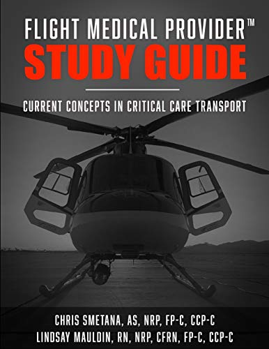 Compare Textbook Prices for Flight Medical Provider Study Guide: Current Concepts in Critical Care Transport  ISBN 9781659090062 by AS NRP FP-C CCP-C, Chris Smetana,RN NRP CFRN FP-C CCP-C, Lindsay Mauldin,Moak, Sheila,BSN RN CFRN CCRN, Mike Boone