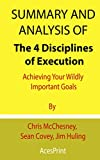 Summary and Analysis of The 4 Disciplines of Execution: Achieving Your Wildly Important Goals By Chris McChesney, Sean Covey, Jim Huling