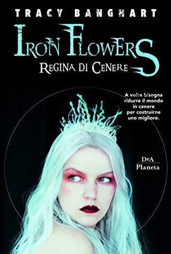 Regina di cenere. Iron Flowers