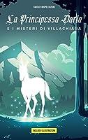 La Principessa Darla e I Misteri di Villachiara: Favole della buonanotte per bambini con Illustrazioni. 14 Racconti Fantasy per bambini con Principesse ed Unicorni, incantesimi e magie.