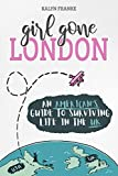 Girl Gone London: An American s Guide to Surviving Life in the UK