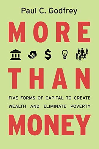 Download More than Money: Five Forms of Capital to Create Wealth and Eliminate Poverty 0804782806