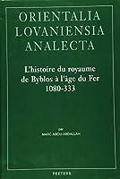 L'Histoire Du Royaume De Byblos A L'Age Du Fer, 1080-333 (Orientalia Lovaniensia Analecta: Studia Phoenicia 22)