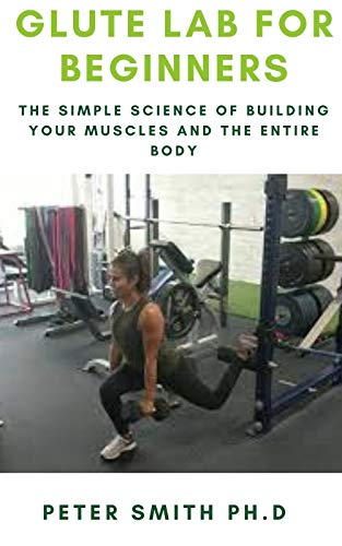 GLUTE LAB FOR BEGINNERS: The Simple Science of Building your muscles and the entire body (English Edition)