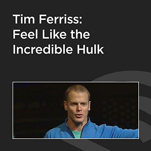 Tim Ferriss: Feel Like the Incredible Hulk cover art