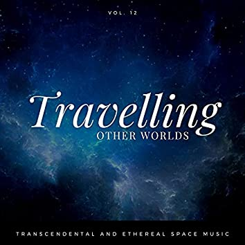 Travelling Other Worlds - Transcendental And Ethereal Space Music, Vol. 12