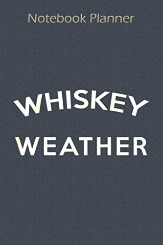 Notebook Planner Whiskey Weather Bourbon Scotch: Cute ,Paycheck Budget ,Pocket ,6x9 inch Notebook Planner ,To Do ,Financial - Over 100 Pages