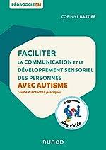 Faciliter la communication et le développement sensoriel des personnes avec autisme - Guide d'activités pratiques de Corinne Bastier