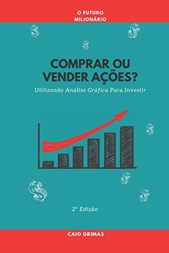 Comprar ou Vender Ações?: Utilizando Análise Gráfica Para Investir