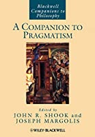 A Companion to Pragmatism (Blackwell Companions to Philosophy)