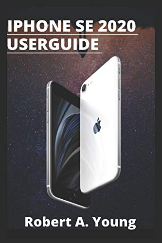 iPhone SE 2020 USER GUIDE: Step by step guide to unlock some tricks the iPhone Se smartphone And how to back up your files on icloud Without stress