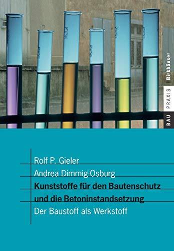 Kunststoffe für den Bautenschutz und die Betoninstandsetzung: Der Baustoff als Werkstoff (BauPraxis)