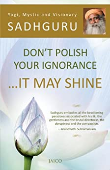 Don't Polish Your Ignorance …It May Shine by [Sadhguru, Isha Publications]