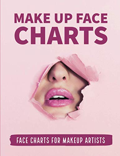 Makeup Face Charts: Face Charts For Makeup Artists - Practice Chart Sheets For Beginners, Tutorials & Inspiring Artists