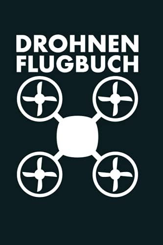 Drohnen Flugbuch: Drohnen Flugbuch I Logbuch für Drohnen Piloten I Dokumentation von Flügen I Flugbuch Drohne I Blanko I Liniert 100 Seiten zum ausfüllen