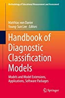 Handbook of Diagnostic Classification Models: Models and Model Extensions, Applications, Software Packages (Methodology of Educational Measurement and Assessment)