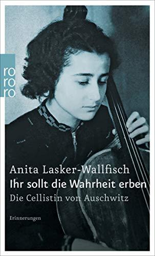 Ihr sollt die Wahrheit erben: Die Cellistin von Auschwitz - Erinnerungen