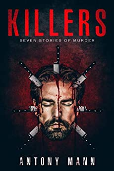 Killers: Seven Stories of Murder by [Antony Mann]
