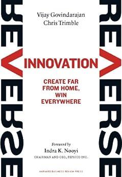 Reverse Innovation: Create Far From Home, Win Everywhere by [Vijay Govindarajan, Chris Trimble, Indra K. Nooyi]