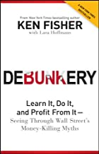 Debunkery: Learn It, Do It, and Profit from It –– Seeing Through Wall Street′s Money–Killing Myths
