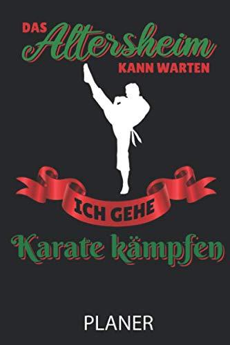 DAS ALTERSHEIM KANN WARTEN ICH GEHE KARATE KÄMPFEN PLANER: A5 WOCHENPLANER Karate Buch | Kampfsport für Kinder | Kampfkunst | Shotokan Karate | Karateka | Buch für Anfänger | Jugendliche | Japan