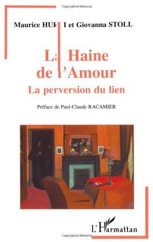 La haine de l'amour : la perversion du lien (Psychanalyse et Civilisations)