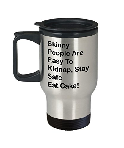 Bakery Coffee Travel Mug Best Funny Unique Baker Tea Cup Perfect Idea For Men Women Skinny People Are Easy To Kidnap Stay Safe Eat Cake