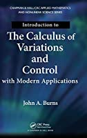 Introduction to the Calculus of Variations and Control with Modern Applications (Chapman & Hall/CRC Applied Mathematics and Nonlinear Science)