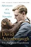 Adventures of a Young Naturalist: SIR DAVID ATTENBOROUGH'S ZOO QUEST EXPEDITIONS - Sir David Attenborough