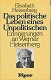 Das politische Leben eines Unpolitischen: Erinnerungen an Werner Heisenberg (German Edition)