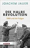 Die halbe Revolution: 1989 und die Folgen (Herder Spektrum)
