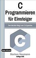 C Programmieren: fuer Einsteiger: Der leichte Weg zum C-Experten (Einfach Programmieren lernen)
